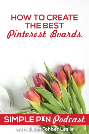 Learn how to create THE BEST Pinterest Boards from @CatchMyParty owner, Jillian Tohber Leslie on the Simple Pin Podcast.