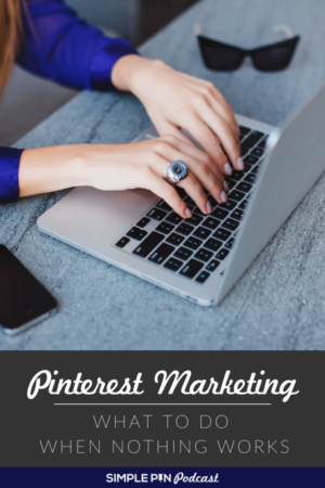 What to Do When Your Pinterest Marketing Is Not Working