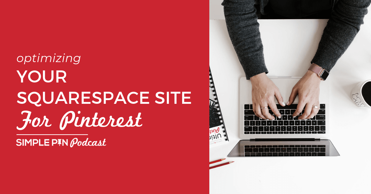 """hands typing on a laptop with text overlay: """"Optimizing Squarespace for Pinterest"""""""