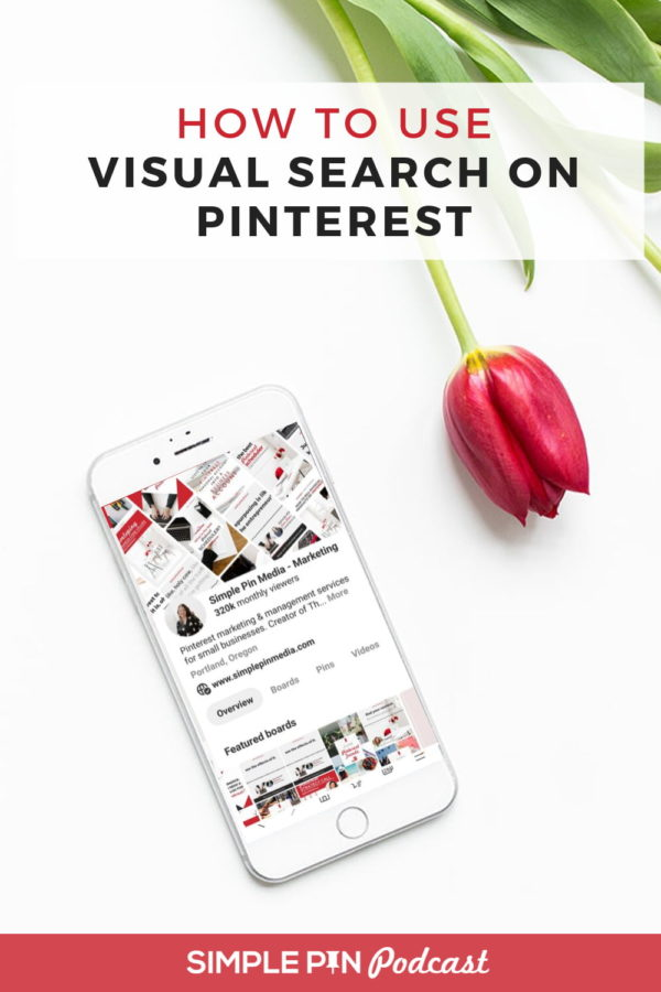 "phone on a white desk with Pinterest profile on the screen and a red tulip to the right with text overlay ""How to Use VIsual Search on Pinterest"""