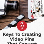 "top of table with mobile device and movie camera. Text overlay ""3 keys to creating video pins that convert""."
