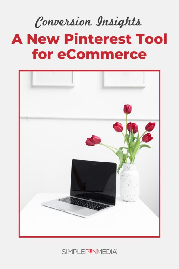 "white desk with laptop and vase full of tulips - text ""conversion insights: A new Pinterest tool for eCommerce""."