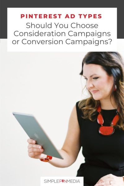 """Kate Ahl looking at an ipad - text """"Pinterest ad types: Should you choose consideration campaigns or conversion campaigns?""""."""