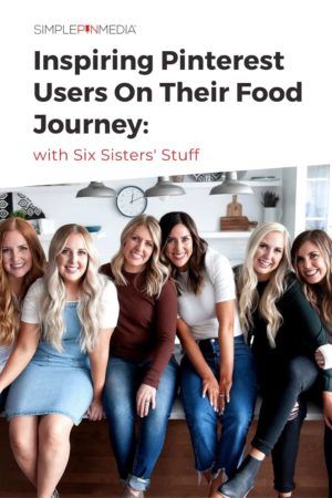 """the sisters from Six SIsters' Stuff - text """"Inspiring Pinterest Users on Their Food Journey""""."""